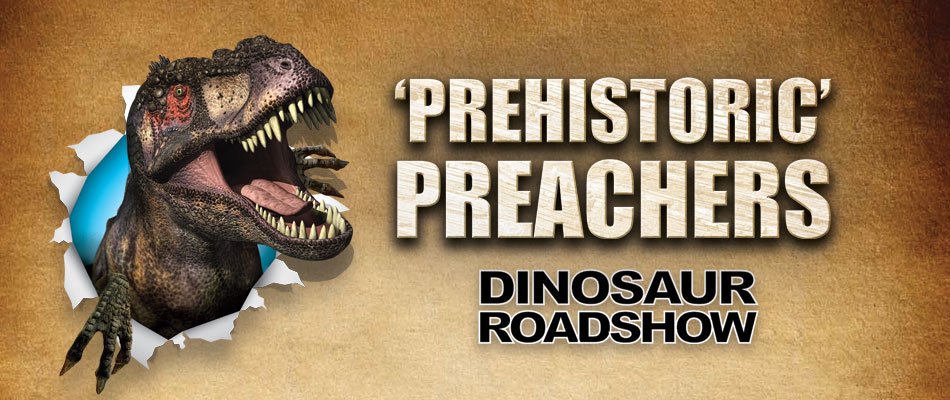 """PREHISTORIC"" PREACHERS DINOSAUR ROADSHOW"